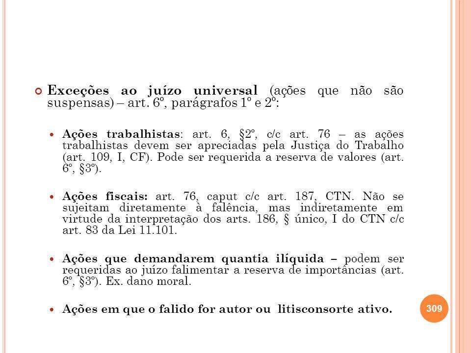 Exceções ao juízo universal (ações que não são suspensas) – art. 6º, parágrafos 1º e 2º: Ações trabalhistas : art. 6, §2º, c/c art. 76 – as ações trab