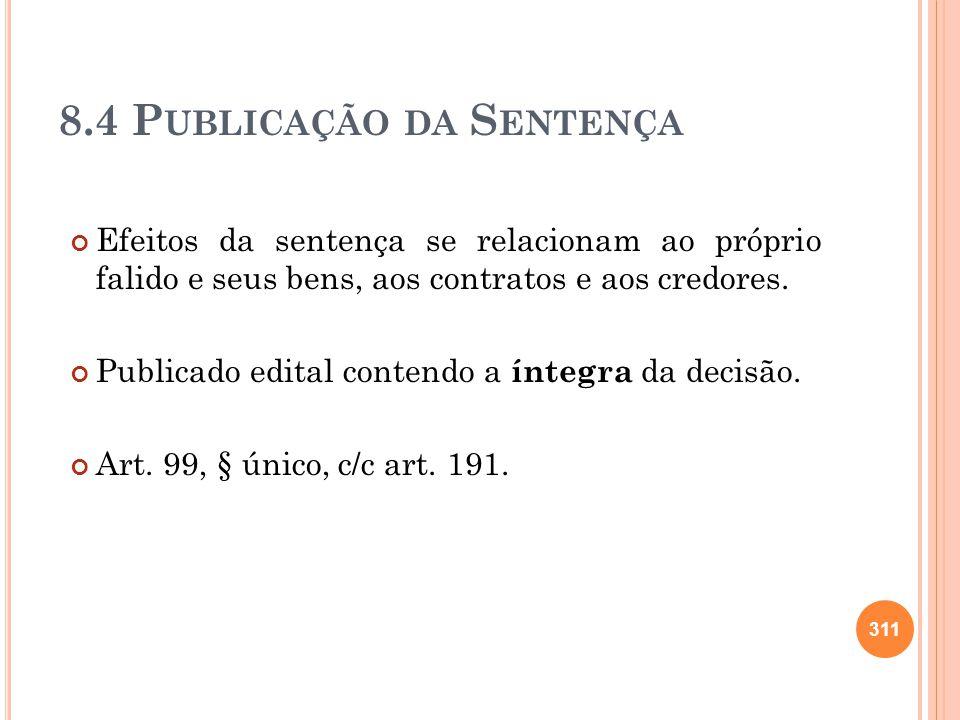 8.4 P UBLICAÇÃO DA S ENTENÇA Efeitos da sentença se relacionam ao próprio falido e seus bens, aos contratos e aos credores. Publicado edital contendo