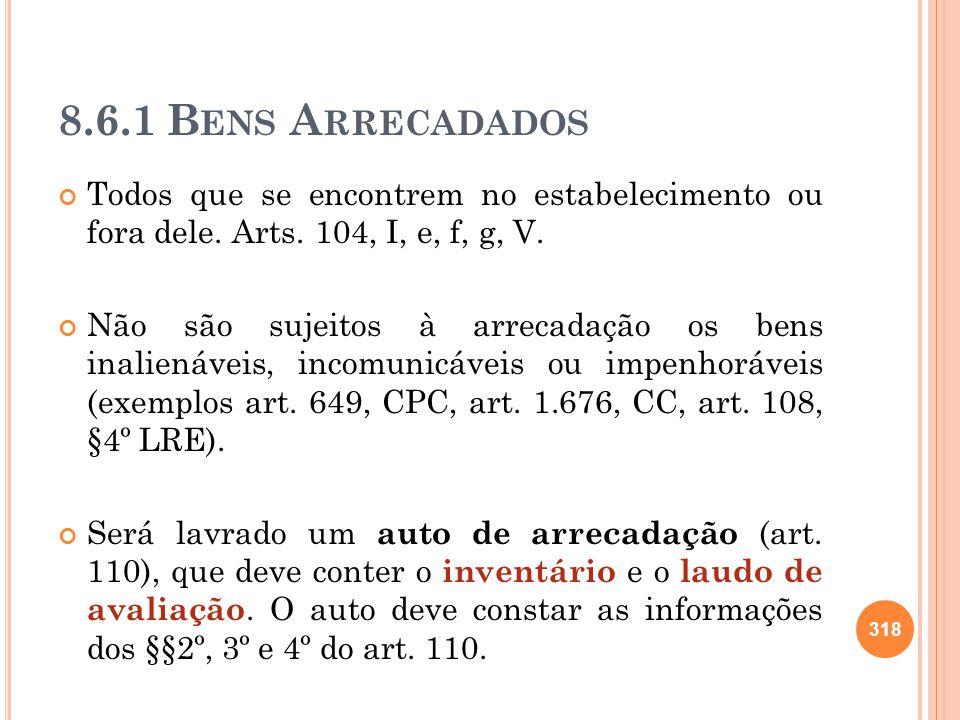 8.6.1 B ENS A RRECADADOS Todos que se encontrem no estabelecimento ou fora dele. Arts. 104, I, e, f, g, V. Não são sujeitos à arrecadação os bens inal