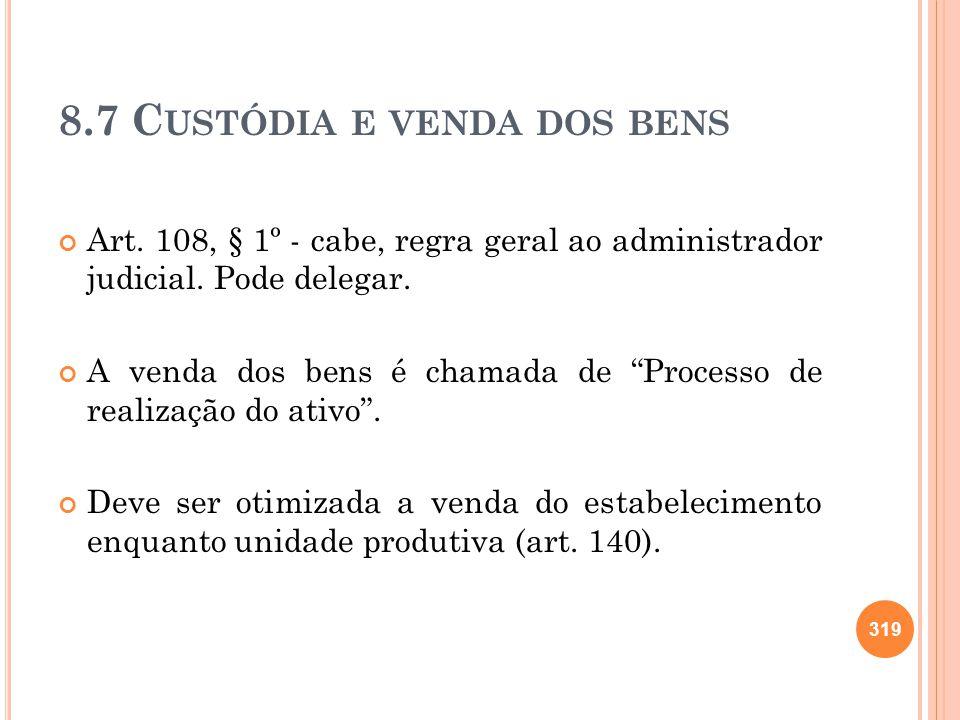 8.7 C USTÓDIA E VENDA DOS BENS Art. 108, § 1º - cabe, regra geral ao administrador judicial. Pode delegar. A venda dos bens é chamada de Processo de r