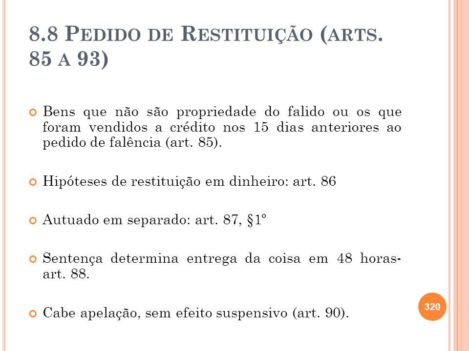 8.8 P EDIDO DE R ESTITUIÇÃO ( ARTS. 85 A 93) Bens que não são propriedade do falido ou os que foram vendidos a crédito nos 15 dias anteriores ao pedid