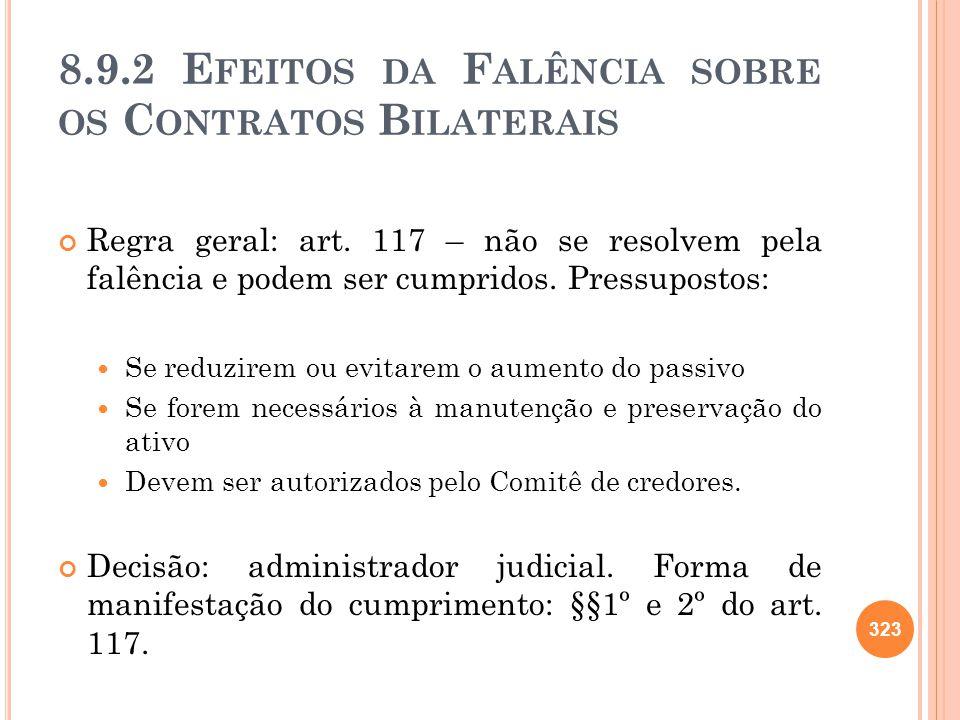 8.9.2 E FEITOS DA F ALÊNCIA SOBRE OS C ONTRATOS B ILATERAIS Regra geral: art. 117 – não se resolvem pela falência e podem ser cumpridos. Pressupostos:
