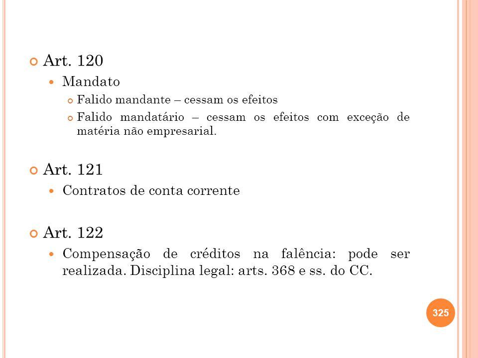 Art. 120 Mandato Falido mandante – cessam os efeitos Falido mandatário – cessam os efeitos com exceção de matéria não empresarial. Art. 121 Contratos