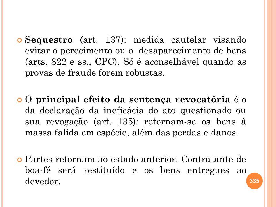 Sequestro (art. 137): medida cautelar visando evitar o perecimento ou o desaparecimento de bens (arts. 822 e ss., CPC). Só é aconselhável quando as pr