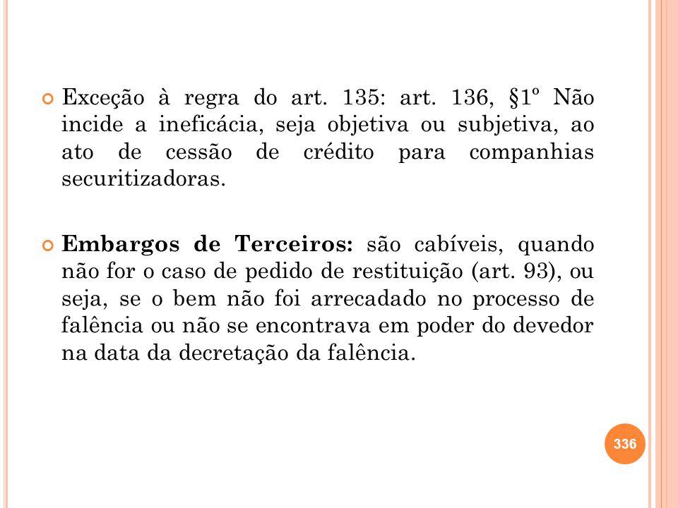 Exceção à regra do art. 135: art. 136, §1º Não incide a ineficácia, seja objetiva ou subjetiva, ao ato de cessão de crédito para companhias securitiza
