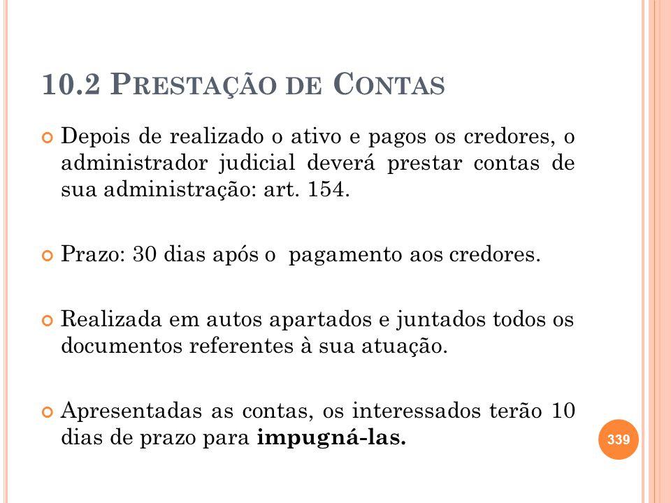 10.2 P RESTAÇÃO DE C ONTAS Depois de realizado o ativo e pagos os credores, o administrador judicial deverá prestar contas de sua administração: art.