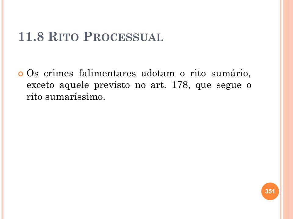 11.8 R ITO P ROCESSUAL Os crimes falimentares adotam o rito sumário, exceto aquele previsto no art. 178, que segue o rito sumaríssimo. 351