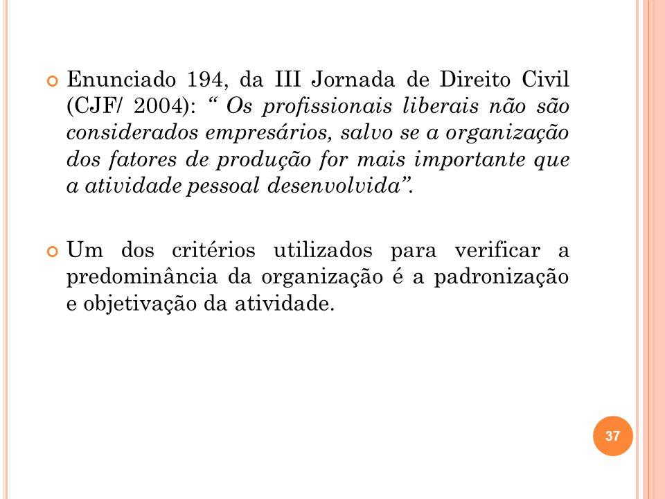 Enunciado 194, da III Jornada de Direito Civil (CJF/ 2004): Os profissionais liberais não são considerados empresários, salvo se a organização dos fat
