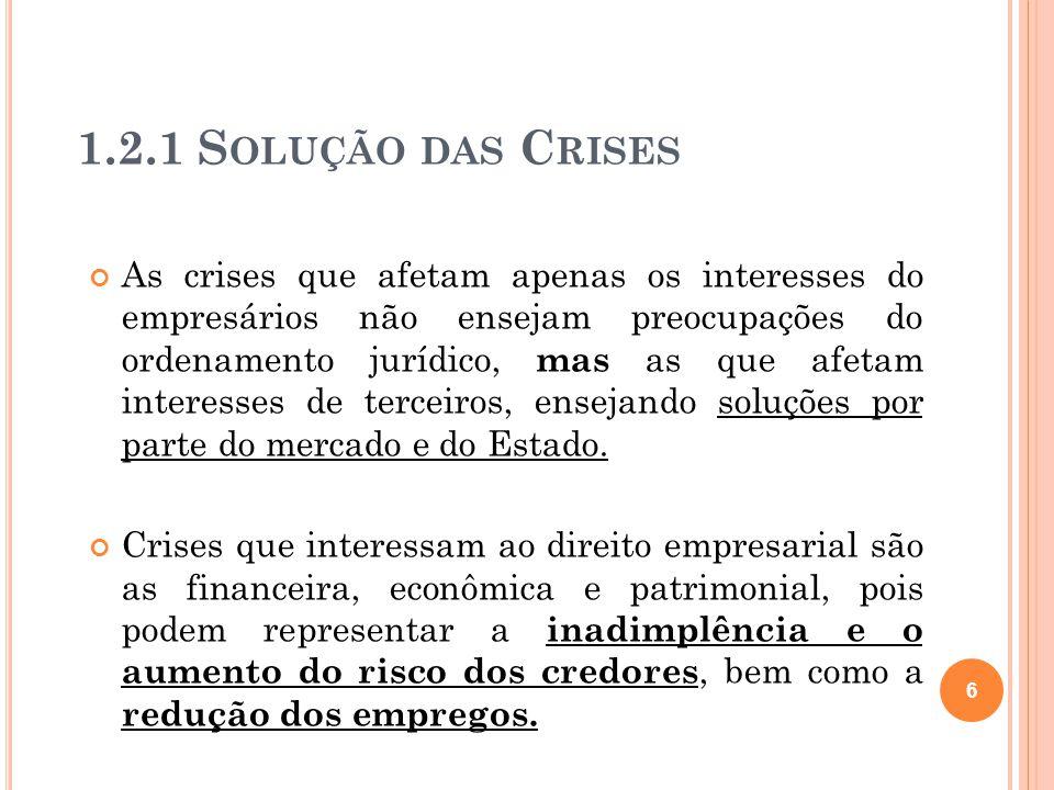 1.2.1 S OLUÇÃO DAS C RISES As crises que afetam apenas os interesses do empresários não ensejam preocupações do ordenamento jurídico, mas as que afeta