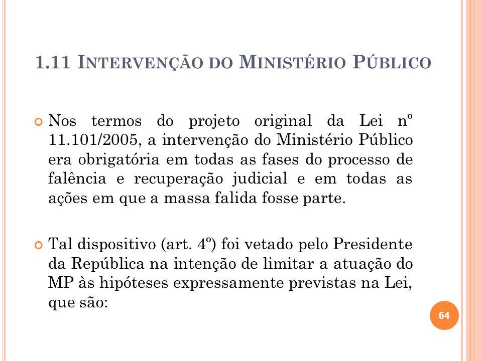 1.11 I NTERVENÇÃO DO M INISTÉRIO P ÚBLICO Nos termos do projeto original da Lei nº 11.101/2005, a intervenção do Ministério Público era obrigatória em