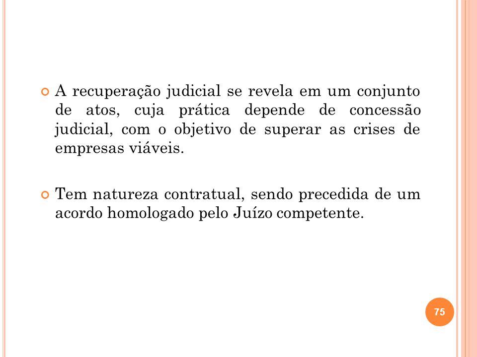 A recuperação judicial se revela em um conjunto de atos, cuja prática depende de concessão judicial, com o objetivo de superar as crises de empresas v