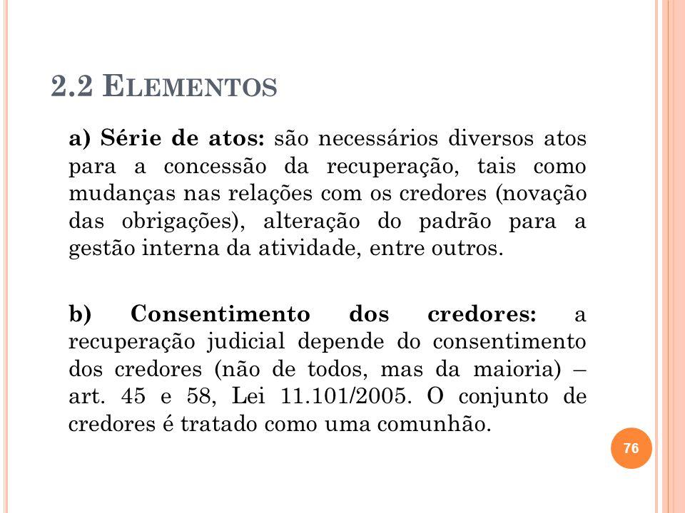 2.2 E LEMENTOS a) Série de atos: são necessários diversos atos para a concessão da recuperação, tais como mudanças nas relações com os credores (novaç