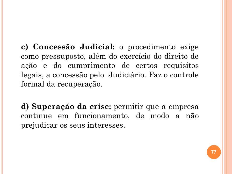 c) Concessão Judicial: o procedimento exige como pressuposto, além do exercício do direito de ação e do cumprimento de certos requisitos legais, a con