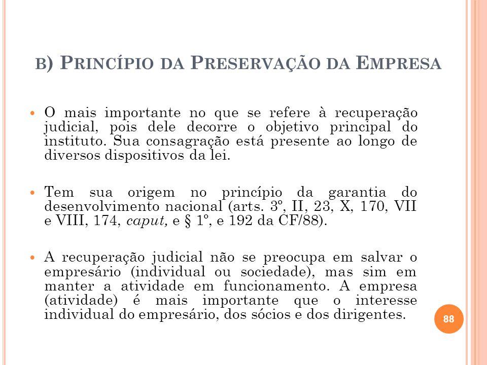 B ) P RINCÍPIO DA P RESERVAÇÃO DA E MPRESA O mais importante no que se refere à recuperação judicial, pois dele decorre o objetivo principal do instit