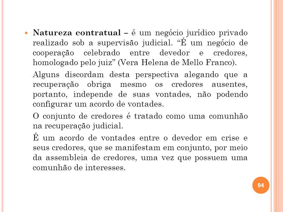 Natureza contratual – é um negócio jurídico privado realizado sob a supervisão judicial. É um negócio de cooperação celebrado entre devedor e credores