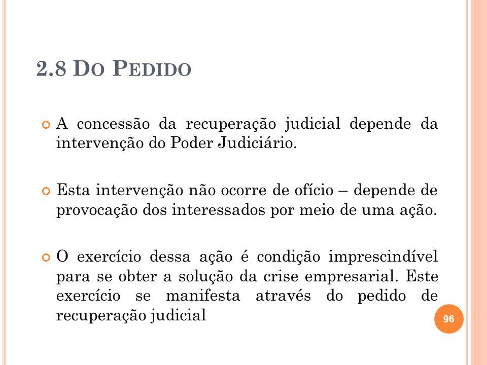 2.8 D O P EDIDO A concessão da recuperação judicial depende da intervenção do Poder Judiciário. Esta intervenção não ocorre de ofício – depende de pro