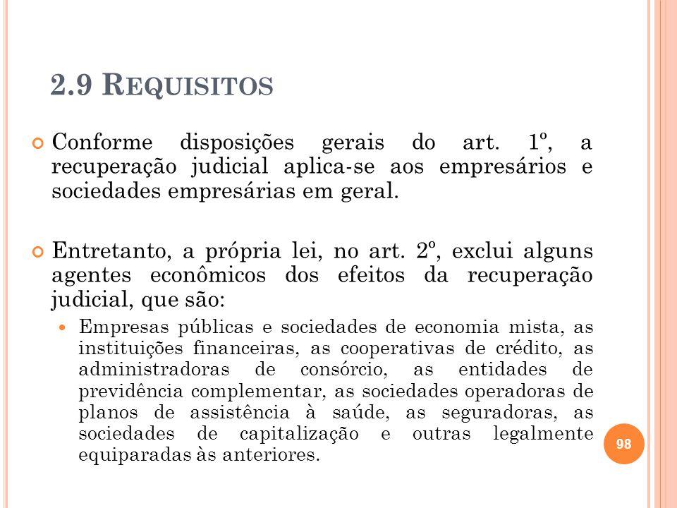 2.9 R EQUISITOS Conforme disposições gerais do art. 1º, a recuperação judicial aplica-se aos empresários e sociedades empresárias em geral. Entretanto