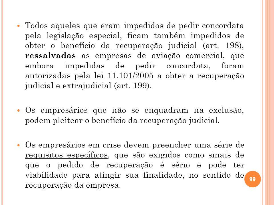 Todos aqueles que eram impedidos de pedir concordata pela legislação especial, ficam também impedidos de obter o benefício da recuperação judicial (ar