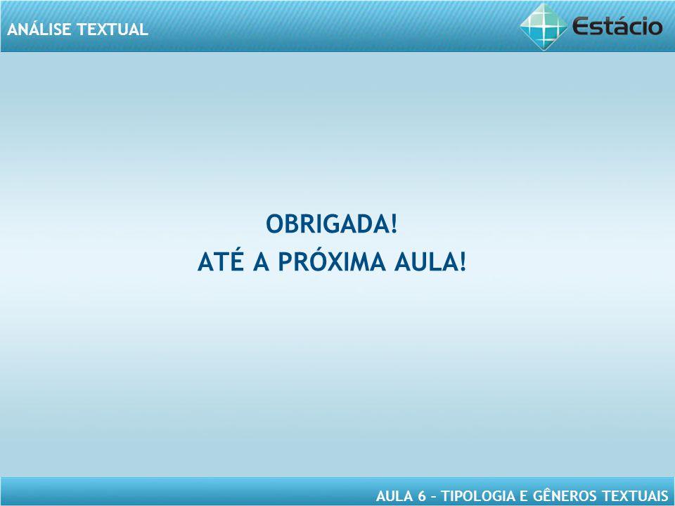 ANÁLISE TEXTUAL AULA 6 – TIPOLOGIA E GÊNEROS TEXTUAIS OBRIGADA! ATÉ A PRÓXIMA AULA!