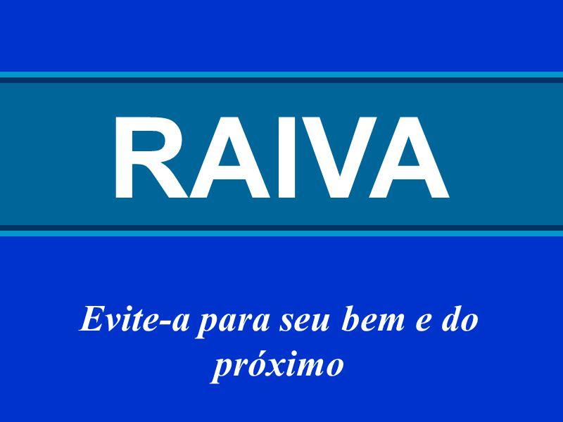 RAIVA Evite-a para seu bem e do próximo