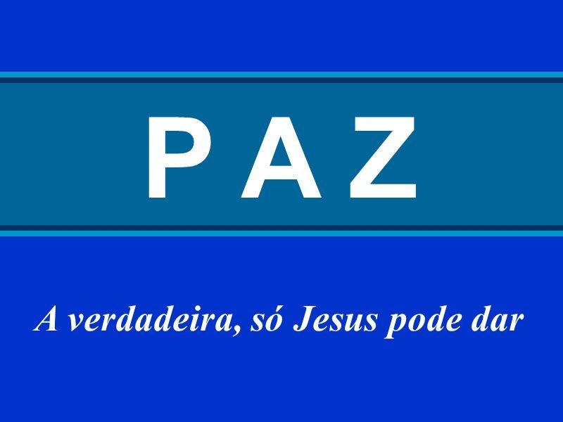 P A Z A verdadeira, só Jesus pode dar