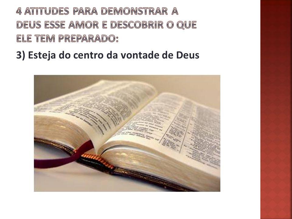 3) Esteja do centro da vontade de Deus