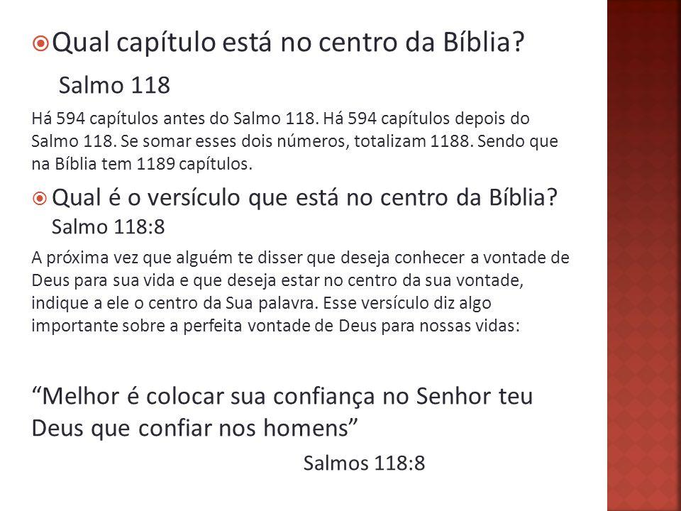 Qual capítulo está no centro da Bíblia.Salmo 118 Há 594 capítulos antes do Salmo 118.