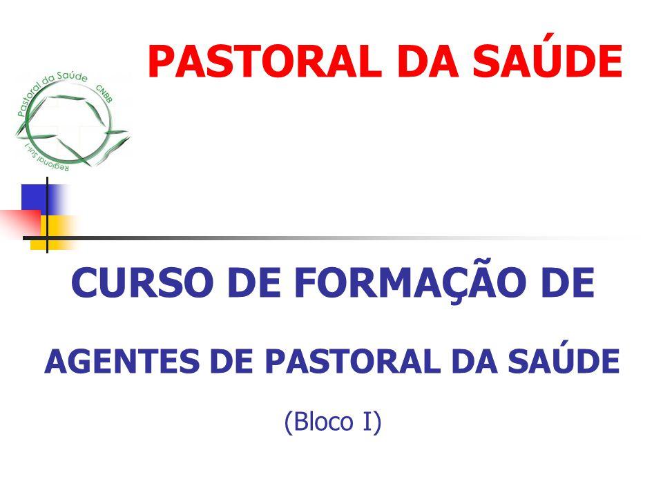 CURSO DE FORMAÇÃO DE AGENTES DE PASTORAL DA SAÚDE (Bloco I) PASTORAL DA SAÚDE