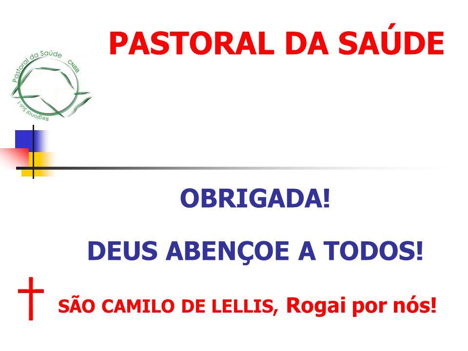 OBRIGADA! DEUS ABENÇOE A TODOS! PASTORAL DA SAÚDE SÃO CAMILO DE LELLIS, Rogai por nós!
