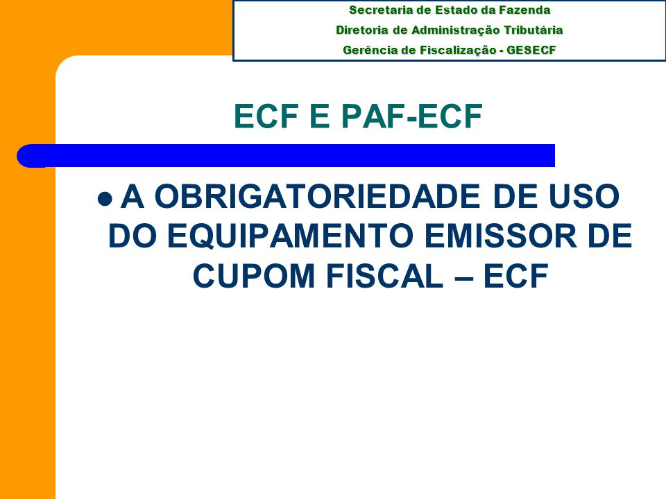 Secretaria de Estado da Fazenda Diretoria de Administração Tributária Gerência de Fiscalização - GESECF PRAZOS NO ESTADO DE SANTA CATARINA DECRETO 2.058/2009: DECRETO PAF-ECF OBRIGATÓRIO : - A partir de 1º de outubro de 2009 para as novas autorizações de uso de ECF; - Até 31 de março de 2010 para os usuários que já tenham autorização de uso de ECF.