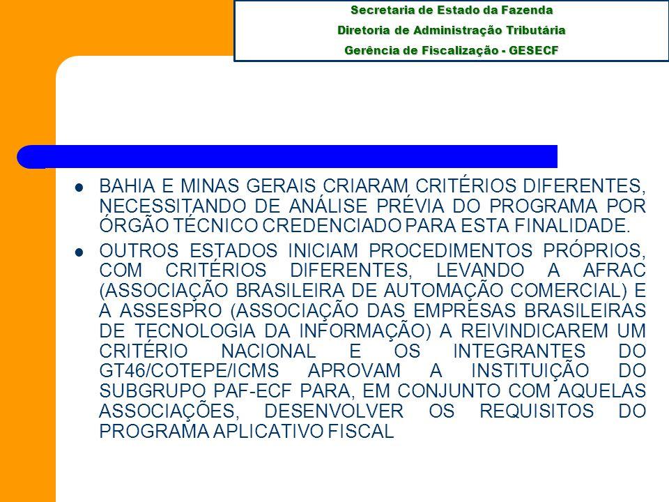 Secretaria de Estado da Fazenda Diretoria de Administração Tributária Gerência de Fiscalização - GESECF BAHIA E MINAS GERAIS CRIARAM CRITÉRIOS DIFERENTES, NECESSITANDO DE ANÁLISE PRÉVIA DO PROGRAMA POR ÓRGÃO TÉCNICO CREDENCIADO PARA ESTA FINALIDADE.