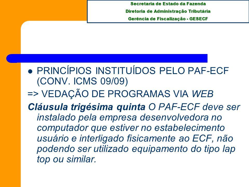 Secretaria de Estado da Fazenda Diretoria de Administração Tributária Gerência de Fiscalização - GESECF PRINCÍPIOS INSTITUÍDOS PELO PAF-ECF (CONV.