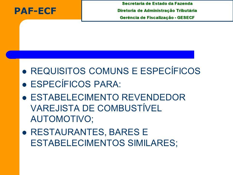Secretaria de Estado da Fazenda Diretoria de Administração Tributária Gerência de Fiscalização - GESECF REQUISITOS COMUNS E ESPECÍFICOS ESPECÍFICOS PARA: ESTABELECIMENTO REVENDEDOR VAREJISTA DE COMBUSTÍVEL AUTOMOTIVO; RESTAURANTES, BARES E ESTABELECIMENTOS SIMILARES; PAF-ECF