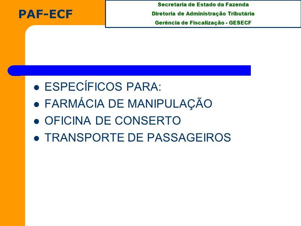 Secretaria de Estado da Fazenda Diretoria de Administração Tributária Gerência de Fiscalização - GESECF ESPECÍFICOS PARA: FARMÁCIA DE MANIPULAÇÃO OFICINA DE CONSERTO TRANSPORTE DE PASSAGEIROS PAF-ECF