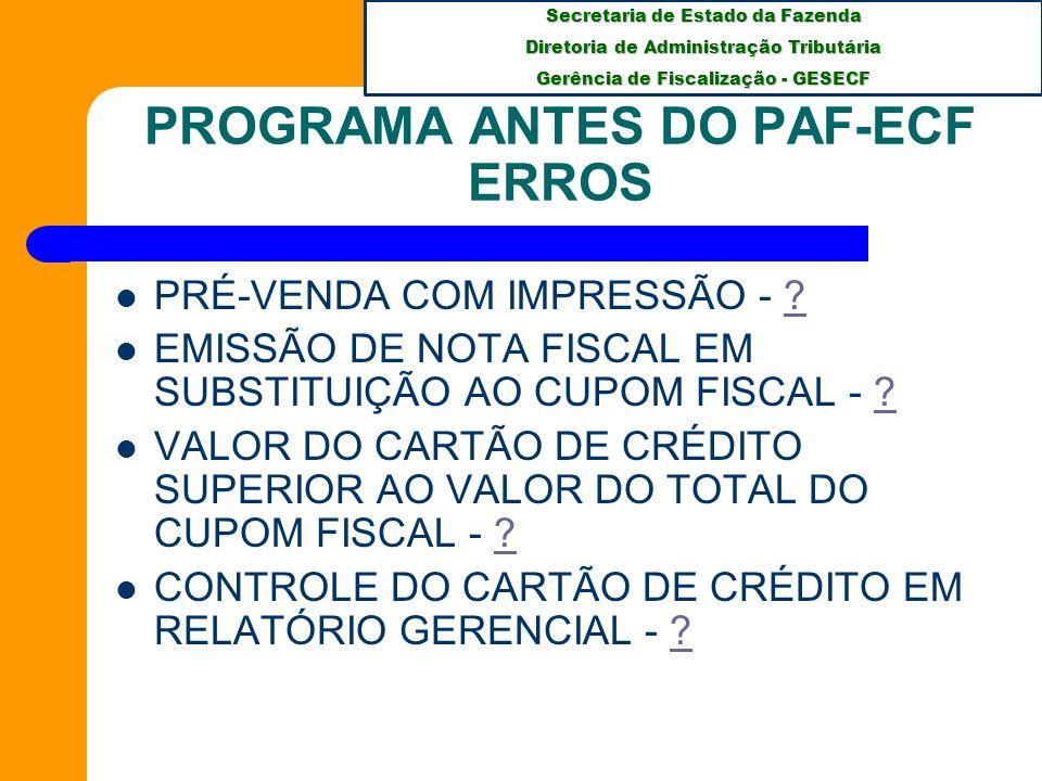 Secretaria de Estado da Fazenda Diretoria de Administração Tributária Gerência de Fiscalização - GESECF PROGRAMA ANTES DO PAF-ECF ERROS PRÉ-VENDA COM IMPRESSÃO - ?.