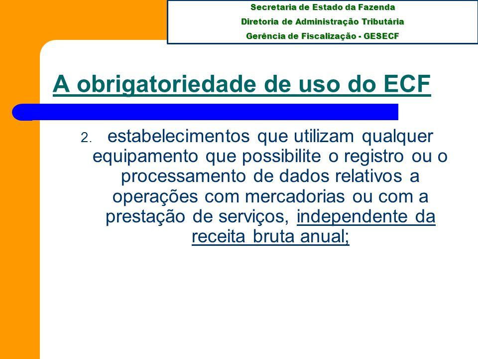 Secretaria de Estado da Fazenda Diretoria de Administração Tributária Gerência de Fiscalização - GESECF A obrigatoriedade de uso do ECF 2.
