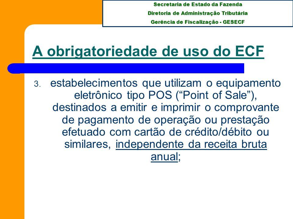 Secretaria de Estado da Fazenda Diretoria de Administração Tributária Gerência de Fiscalização - GESECF A obrigatoriedade de uso do ECF 4.