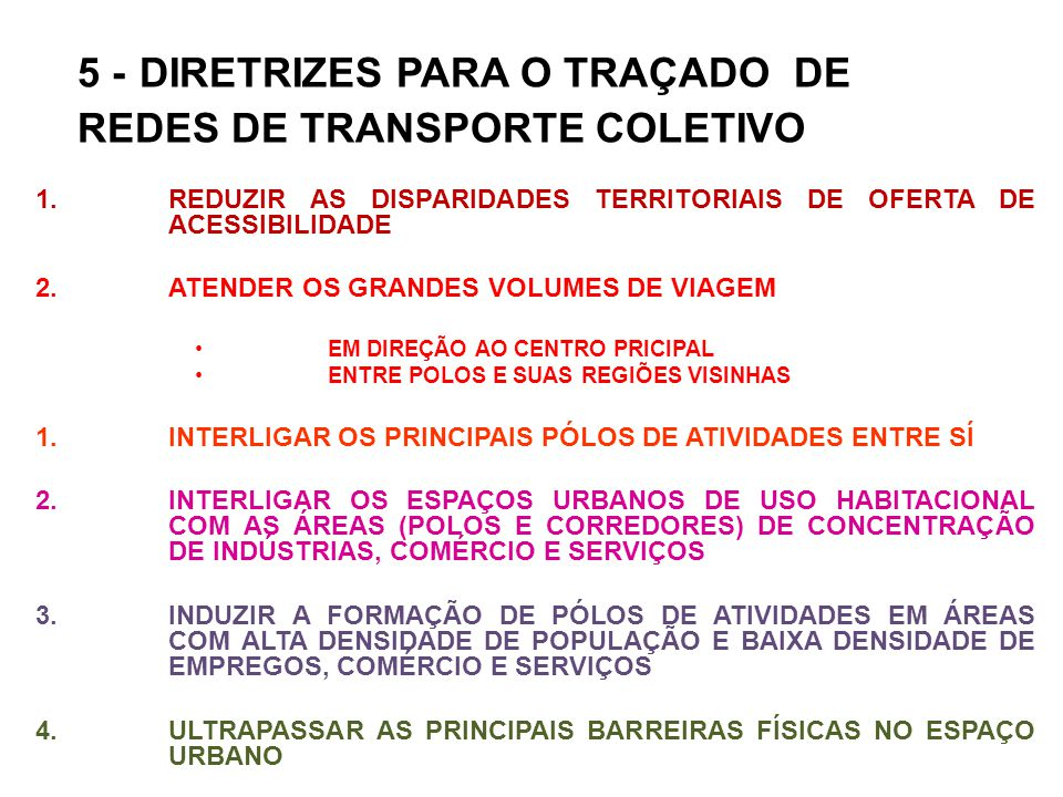 5 - DIRETRIZES PARA O TRAÇADO DE REDES DE TRANSPORTE COLETIVO 1.REDUZIR AS DISPARIDADES TERRITORIAIS DE OFERTA DE ACESSIBILIDADE 2.ATENDER OS GRANDES