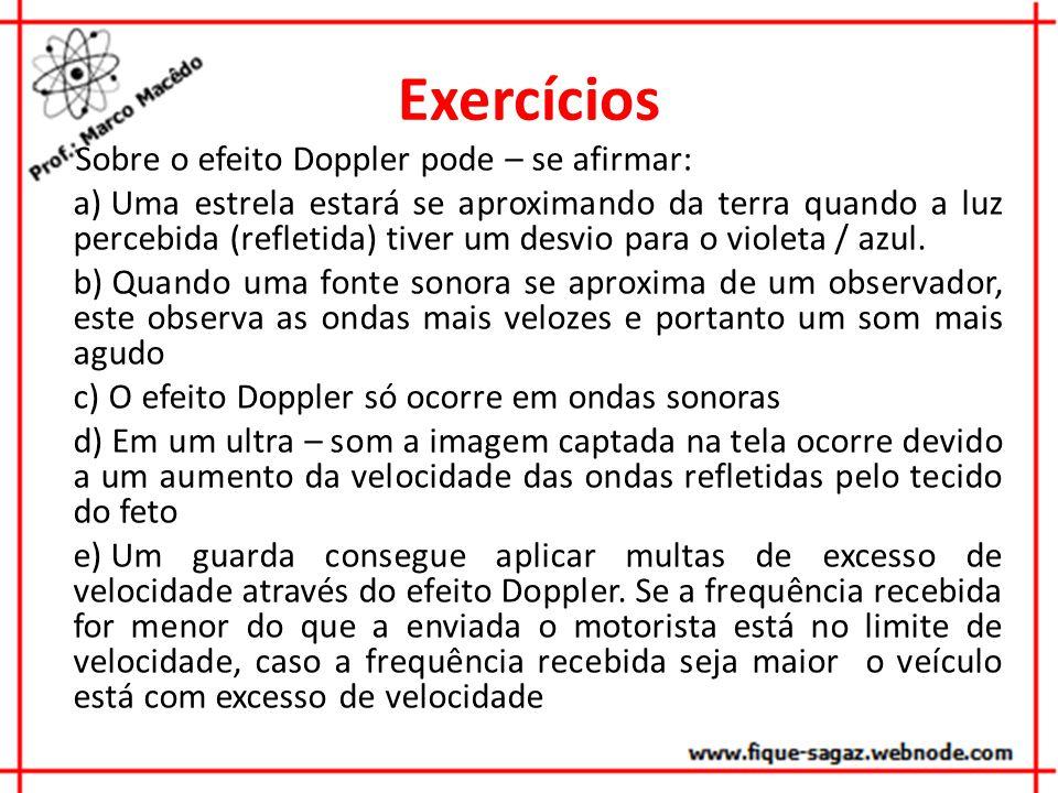 Exercícios Sobre o efeito Doppler pode – se afirmar: a) Uma estrela estará se aproximando da terra quando a luz percebida (refletida) tiver um desvio