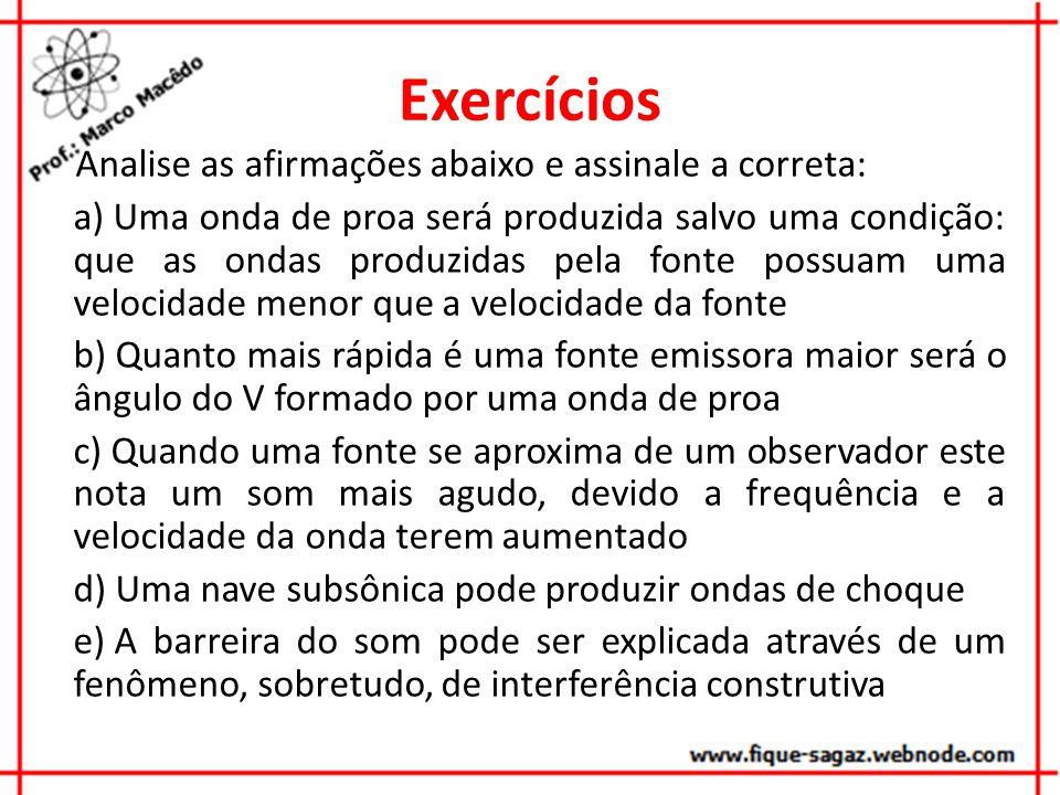 Exercícios Analise as afirmações abaixo e assinale a correta: a) Uma onda de proa será produzida salvo uma condição: que as ondas produzidas pela font