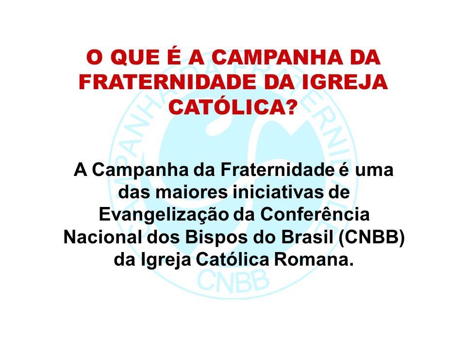 O QUE É A CAMPANHA DA FRATERNIDADE DA IGREJA CATÓLICA? A Campanha da Fraternidade é uma das maiores iniciativas de Evangelização da Conferência Nacion