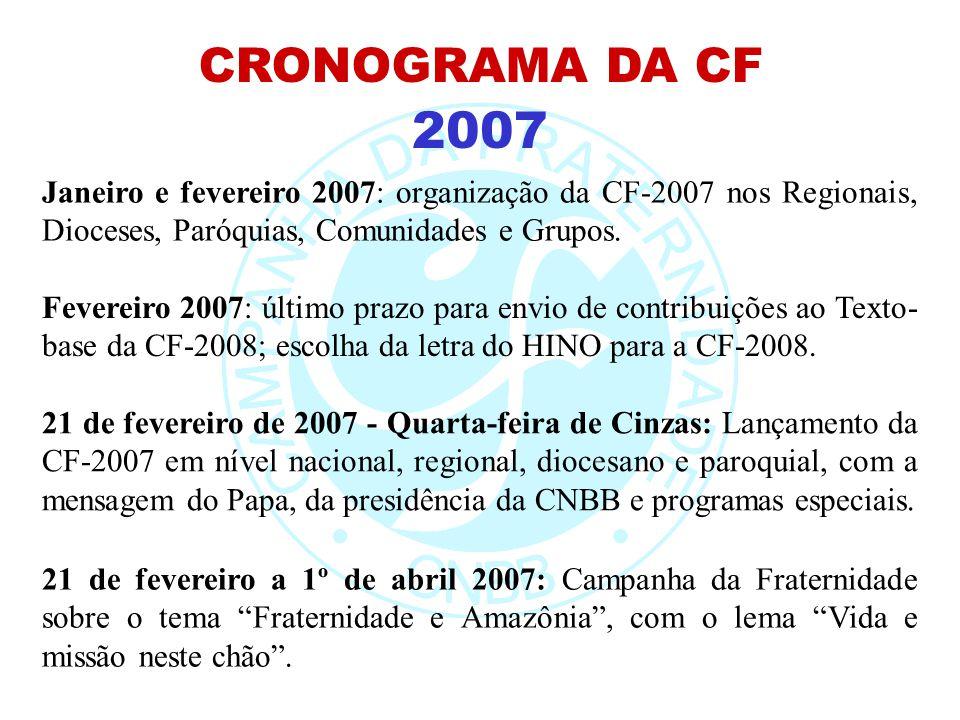 2007 CRONOGRAMA DA CF Janeiro e fevereiro 2007: organização da CF-2007 nos Regionais, Dioceses, Paróquias, Comunidades e Grupos. Fevereiro 2007: últim