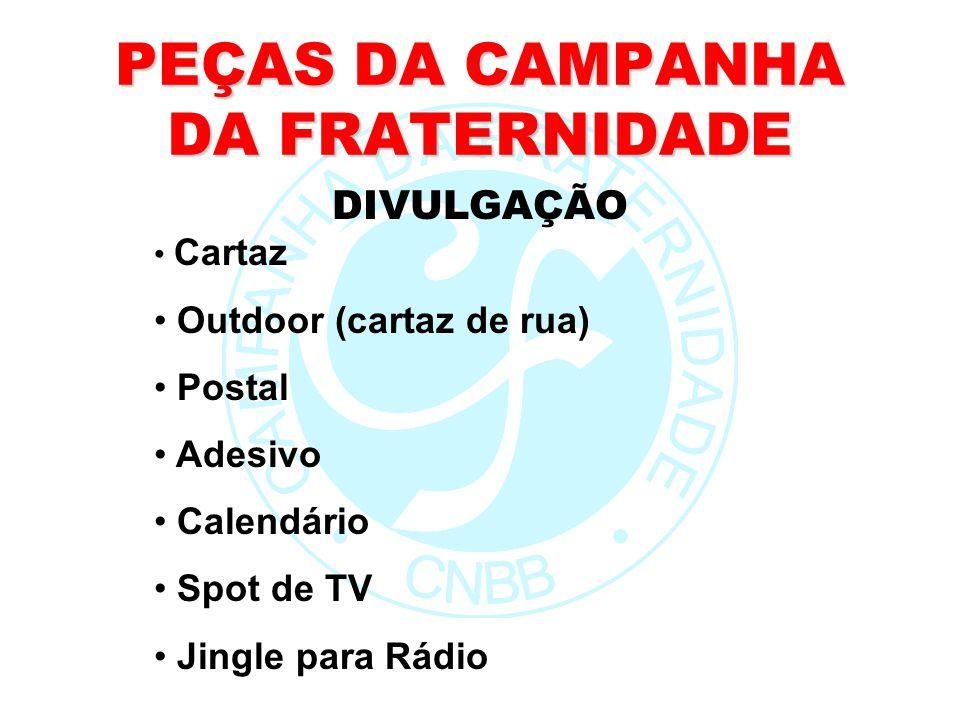 PEÇAS DA CAMPANHA DA FRATERNIDADE Cartaz Outdoor (cartaz de rua) Postal Adesivo Calendário Spot de TV Jingle para Rádio DIVULGAÇÃO