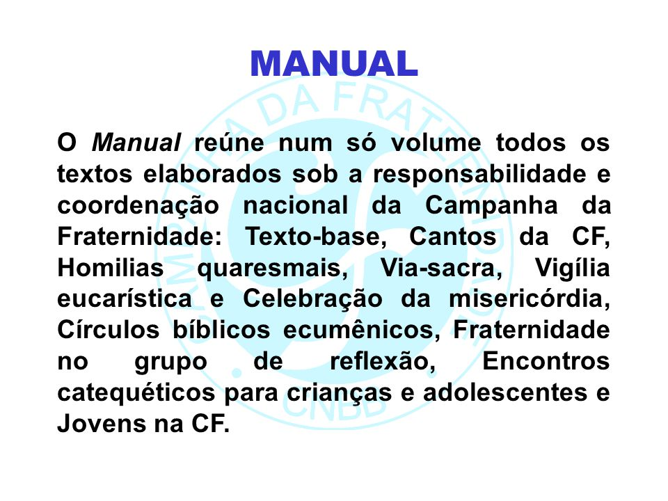 O Manual reúne num só volume todos os textos elaborados sob a responsabilidade e coordenação nacional da Campanha da Fraternidade: Texto-base, Cantos