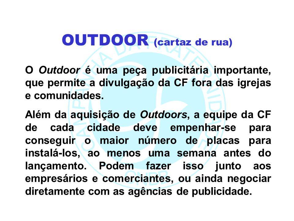 O Outdoor é uma peça publicitária importante, que permite a divulgação da CF fora das igrejas e comunidades. Além da aquisição de Outdoors, a equipe d