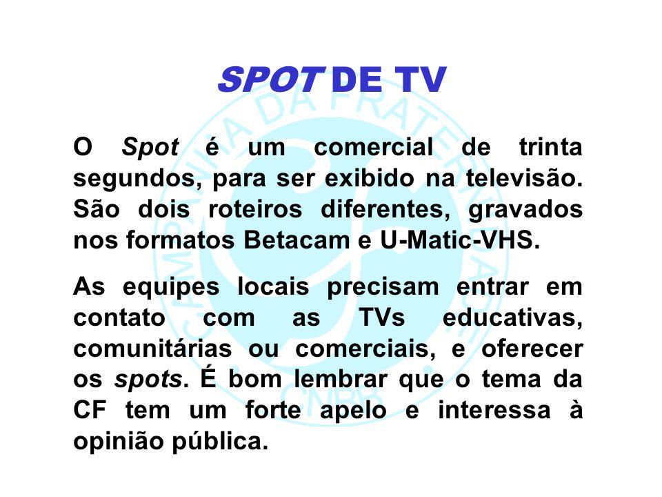 O Spot é um comercial de trinta segundos, para ser exibido na televisão. São dois roteiros diferentes, gravados nos formatos Betacam e U-Matic-VHS. As