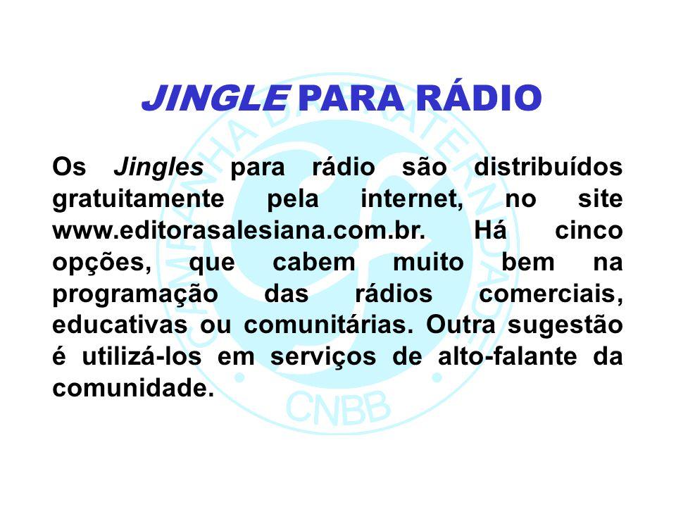 Os Jingles para rádio são distribuídos gratuitamente pela internet, no site www.editorasalesiana.com.br. Há cinco opções, que cabem muito bem na progr