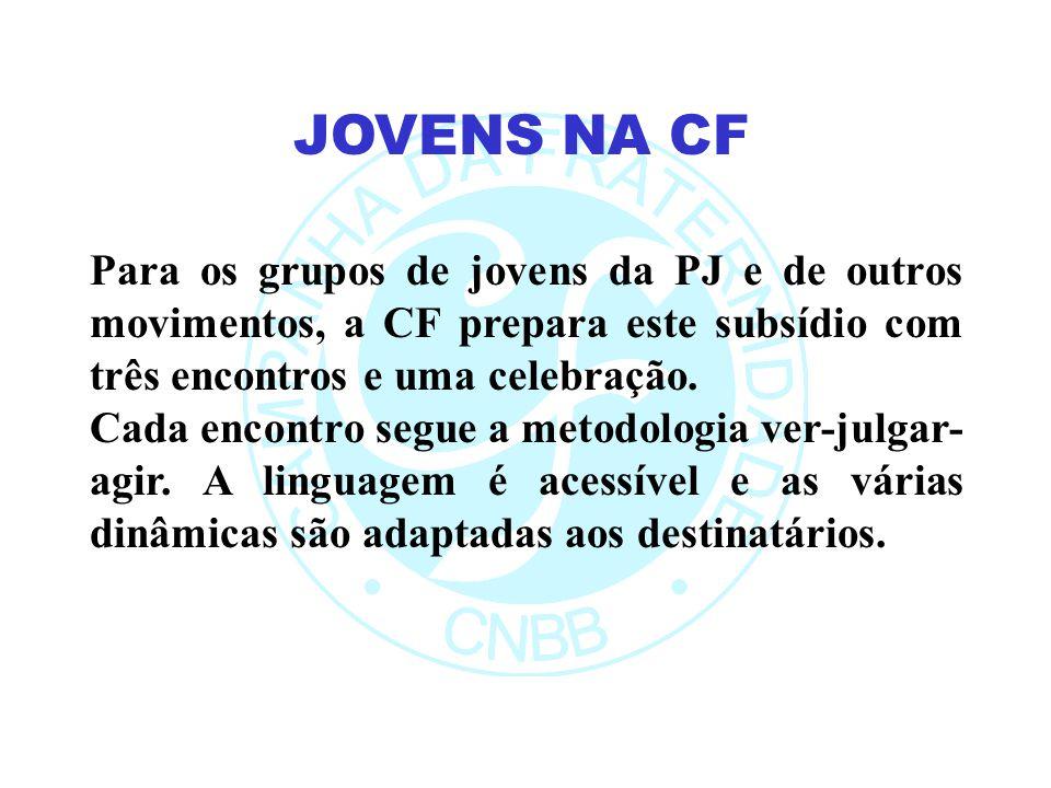 Para os grupos de jovens da PJ e de outros movimentos, a CF prepara este subsídio com três encontros e uma celebração. Cada encontro segue a metodolog
