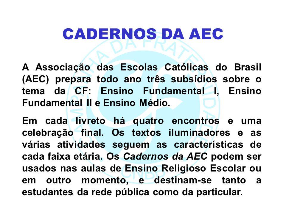 A Associação das Escolas Católicas do Brasil (AEC) prepara todo ano três subsídios sobre o tema da CF: Ensino Fundamental I, Ensino Fundamental II e E