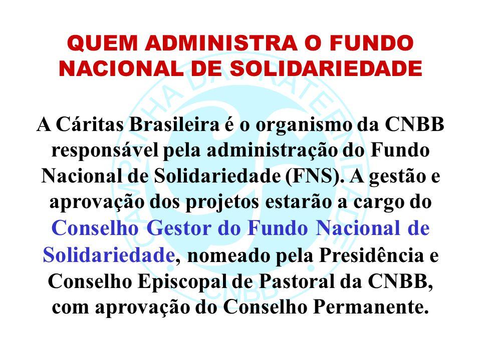 QUEM ADMINISTRA O FUNDO NACIONAL DE SOLIDARIEDADE A Cáritas Brasileira é o organismo da CNBB responsável pela administração do Fundo Nacional de Solid